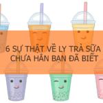 6 Sự Thật Về Ly Trà Sữa Chưa Hẳn Bạn Đã Biết