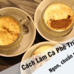"""Cách làm cà phê trứng """"ngon"""" nức lòng chuẩn gu người Hà Nội"""